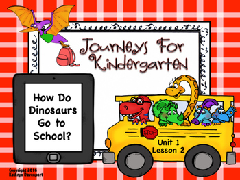Journeys for Kindergarten How Do Dinosaurs Go to School Unit 1 Lesson 2