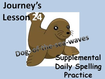 Journey's lesson 24(Dog of sea waves) Daily Spelling practice Supplement