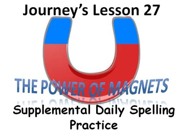 Journey's lesson 27(Power of Magnets) Daily Spelling practice Supplement