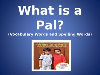 Journey's - First Grade -Lesson 1-What is a Pal-Powerpoint for Voc. & Sp.