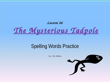 Journey's-Lesson 26-The Mysterious Tadpole-spelling powerpoint 2nd gr.
