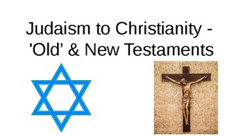 Judaism to Christianity - Old and New Testaments Refresher