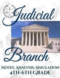 Judicial Branch 4th-6th Grade Government--Notes, Analyses, Simulation
