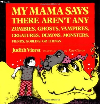 Judith Viorst:  My Mama Says There Aren't Any Zombies, Ghosts, Vampires...
