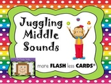 Juggling Middle Sounds  - more FLASH less CARDS