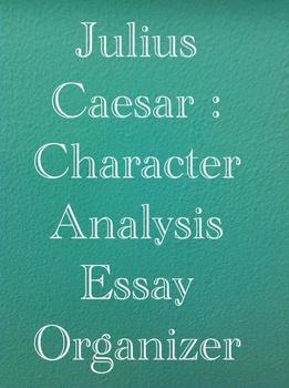 Julius Caesar:  Character Analysis Essay Organizer