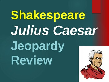 Julius Caesar by William Shakespeare - Jeopardy Test Review