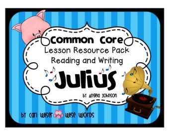 Julius the Pig: 2nd Grade Common Core Lesson Resources for Reading and Writing
