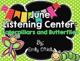 June Listening Center - Caterpillars and Butterflies
