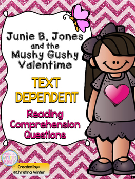 Junie B. Jones and the Mushy Gushy Valentime Text Dependent Response Unit