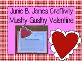 Junie B. Jones and the Mushy Gushy Valentine Craftivity
