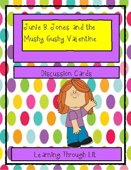 Junie B. Jones and the Mushy Gushy Valentine - Discussion Cards