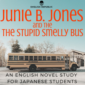 Junie B. Jones & the Stupid Smelly Bus, an EFL Novel Study for Japanese Students