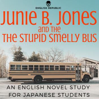 Junie B. Jones & the Stupid Smelly Bus, an EFL Novel Study for Japanese Students