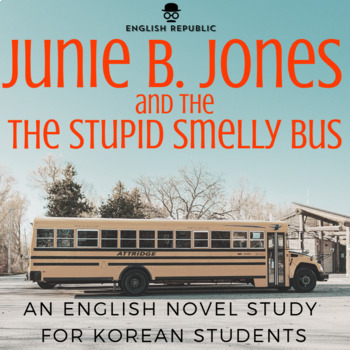 Junie B. Jones & the Stupid Smelly Bus, an EFL Novel Study