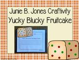 Junie B. Jones and the Yucky Blucky Fruitcake Craftivity