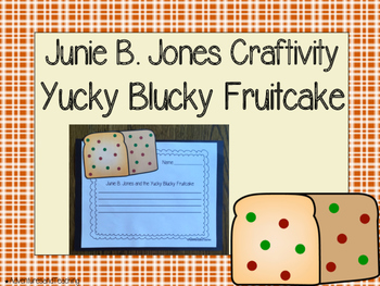 Junie B. Jones and the Yucky Blucky Fruitcake Craftivity