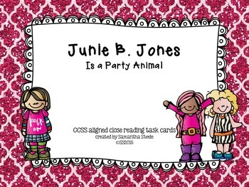 Junie B. Jones is a Party Animal - CCSS aligned close reading task cards
