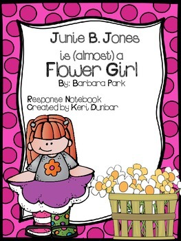 Junie B. Jones  is (almost) a Flower Girl Response Notebook