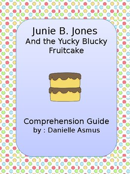 Junie B. and the Yucky Blucky Fruitcake Comprehension Guide