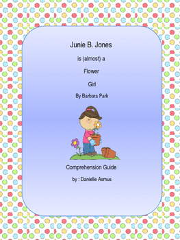 Junie B., is (almost) a flower girl comprehension reading response unit