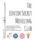 Junior Secret Noveling Club: A Writing and Reading Curriul