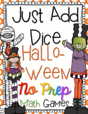 Just Add Dice Halloween Math Games! Print and Go!