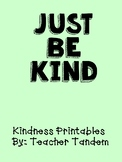 Just Be Kind- Kindness Printables