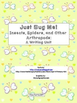 Just Bug Me!  A writing unit on insects, spiders, and other arthropods