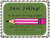 Just Joking- A cursive writing packet