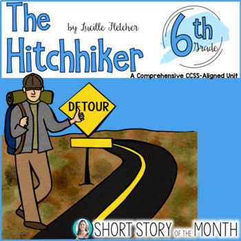 The Hitchhiker by Lucille Fletcher Short Story Unit Grade 6