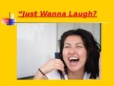 Just Wanna Laugh?