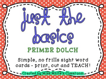 Just the Basics - PRIMER DOLCH Sight Word Cards and Word List
