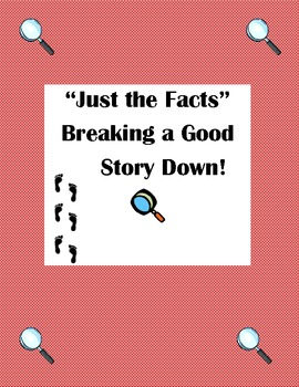 """Just the Facts"" Breaking a Good  Story Down!"