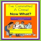 Juvenile Justice I've Committed a Crime - Now What?  Social Story SPED/ODD/ESL