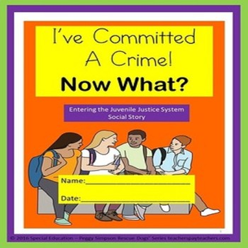 Juvenile Justice I've Committed a Crime - Now What? Life Skills SPED/ODD/ESL