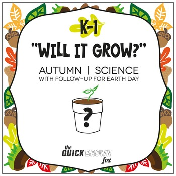"K-1 ""Will It Grow?"" Autumn Science with follow-up for Earth Day"