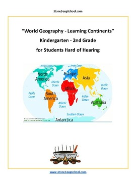 K - 2 Geography- Learning Continents - w/ Hearing Impairments