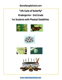 K - 2  -  Life Cycle of Butterfly - Physical Disabilities - Reading - Science