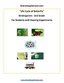 K - 2 Life Cycle of Butterfly -  Students Hard of Hearing - Science