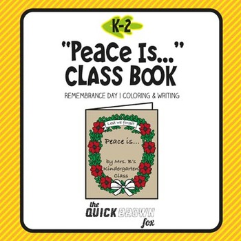 "K-2 Remembrance Day ""Peace Is..."" Class Book - Art & Writing"