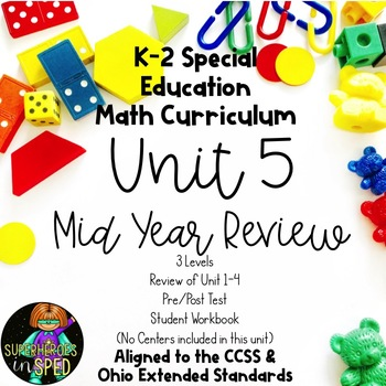 K-2 Special Education Math Curriculum: Mid Year Review (review of units 1-4)