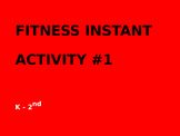 K - 2nd Grade Fitness Instant Activity #1