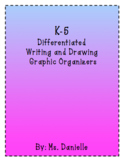 K-5 Differentiated Writing and Drawing Graphic Organizers
