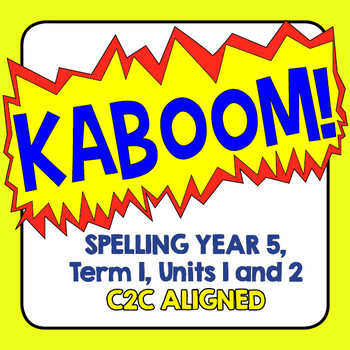 KABOOM! C2C Aligned Spelling. Year 5, Term 1, Units 1 and 2.