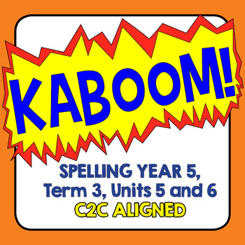 KABOOM! C2C Aligned Spelling. Year 5, Term 3, Units 5 and 6.