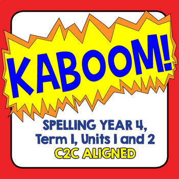 KABOOM! C2C Aligned Spelling. Year 4, Term 1, Units 1 and 2.