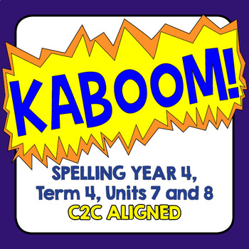 KABOOM! C2C Aligned Spelling. Year 4, Term 4, Units 7 and 8.