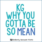 KG Why You Gotta Be So Mean Font: Personal Use