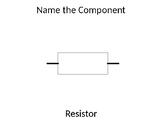 KS3 or Ks4 Electronics - Name the component